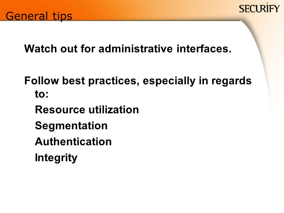 General tips Watch out for administrative interfaces.