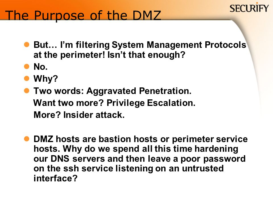 The Purpose of the DMZ But… Im filtering System Management Protocols at the perimeter.
