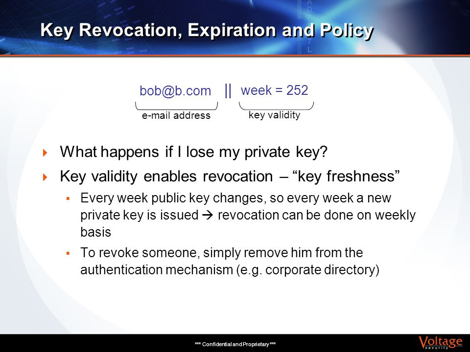 *** Confidential and Proprietary *** Key Revocation, Expiration and Policy What happens if I lose my private key? Key validity enables revocation – ke