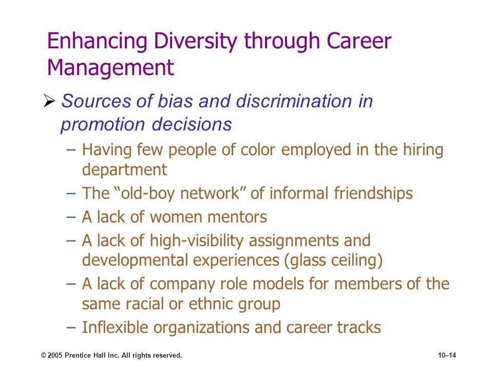 © 2005 Prentice Hall Inc. All rights reserved.10–14 Enhancing Diversity through Career Management Sources of bias and discrimination in promotion deci