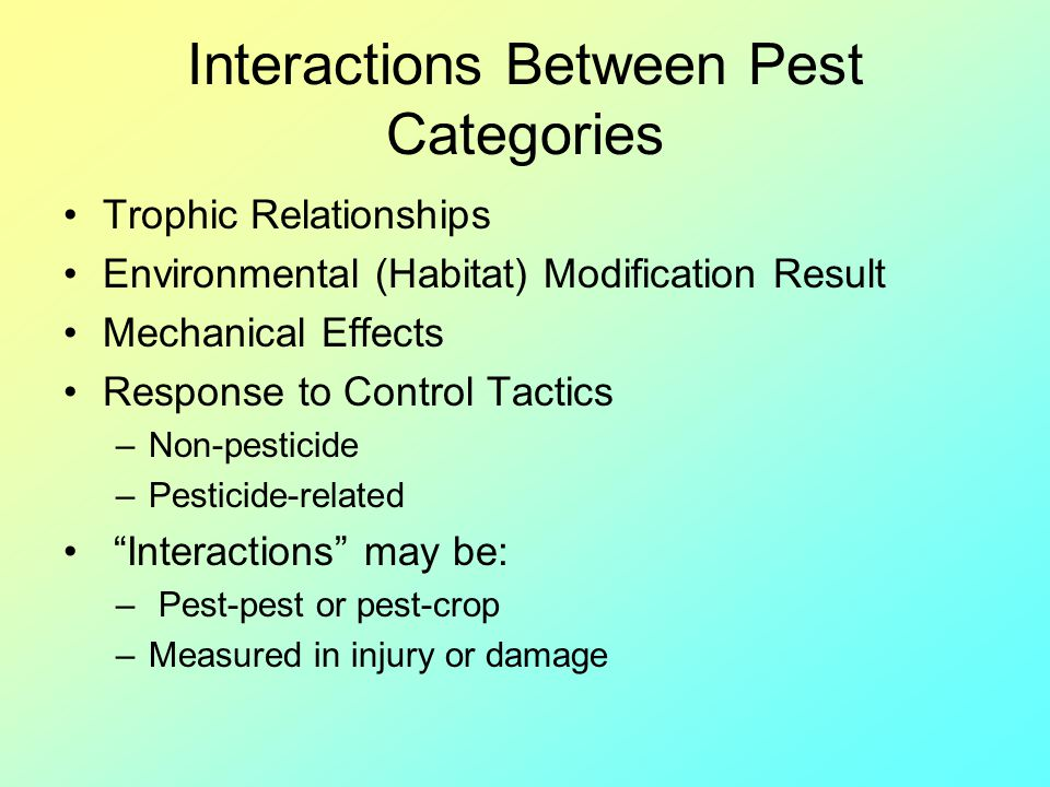 Interactions Between Pest Categories Trophic Relationships Environmental (Habitat) Modification Result Mechanical Effects Response to Control Tactics