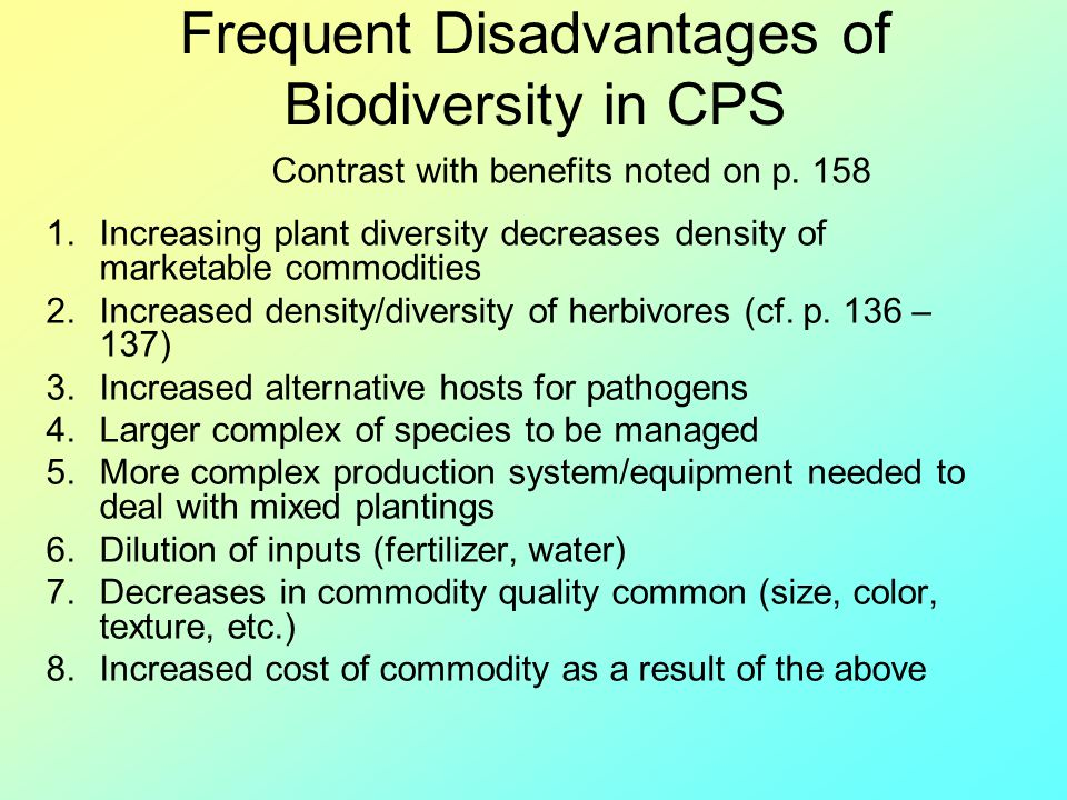 Frequent Disadvantages of Biodiversity in CPS 1.Increasing plant diversity decreases density of marketable commodities 2.Increased density/diversity o