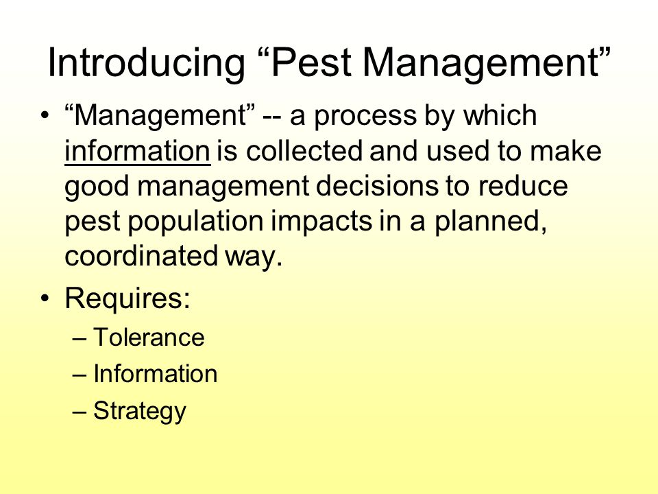 Introducing Pest Management Management -- a process by which information is collected and used to make good management decisions to reduce pest popula