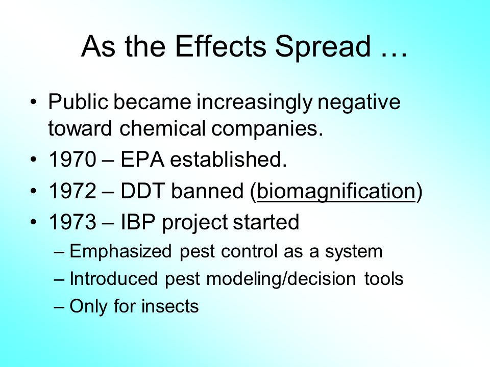 As the Effects Spread … Public became increasingly negative toward chemical companies. 1970 – EPA established. 1972 – DDT banned (biomagnification) 19
