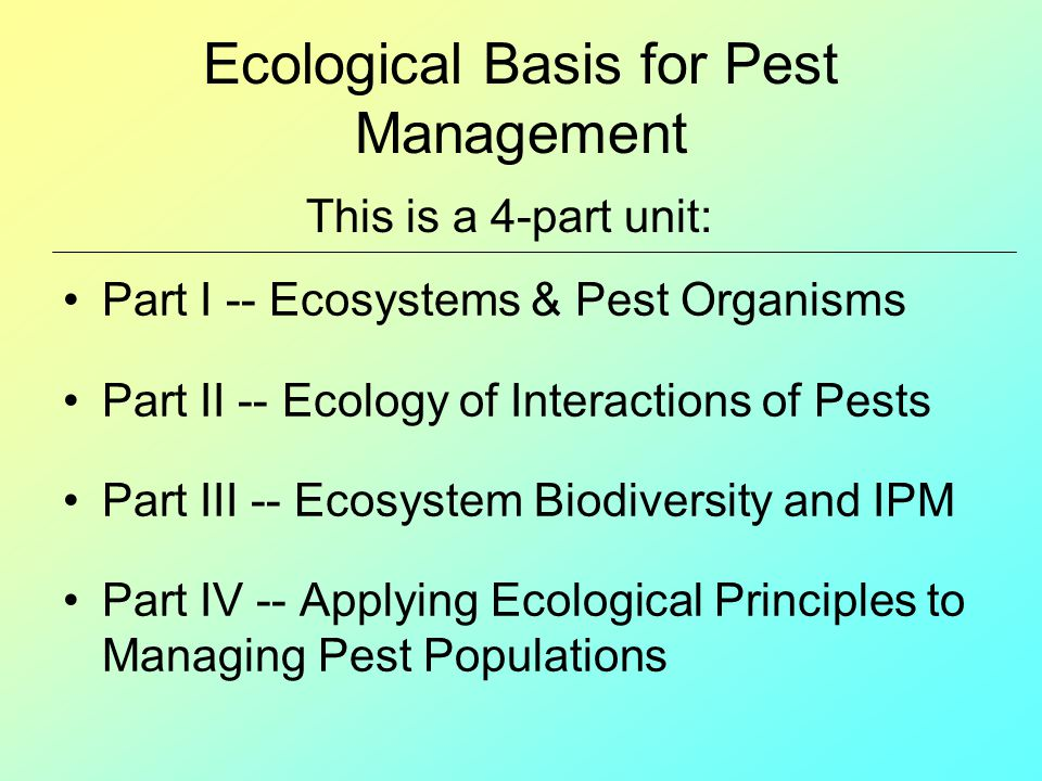 Ecological Basis for Pest Management Part I -- Ecosystems & Pest Organisms Part II -- Ecology of Interactions of Pests Part III -- Ecosystem Biodivers