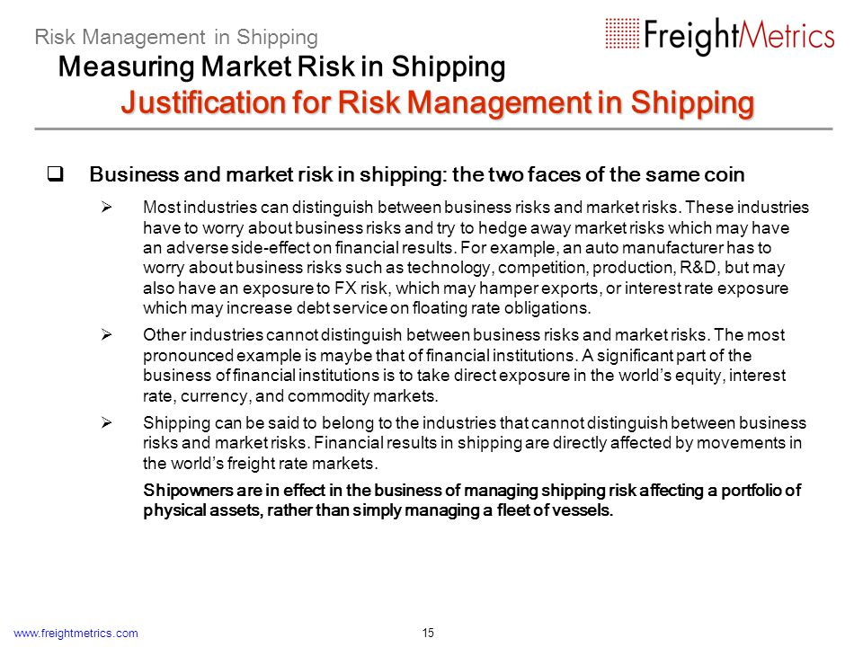 www.freightmetrics.com 15 Business and market risk in shipping: the two faces of the same coin Most industries can distinguish between business risks