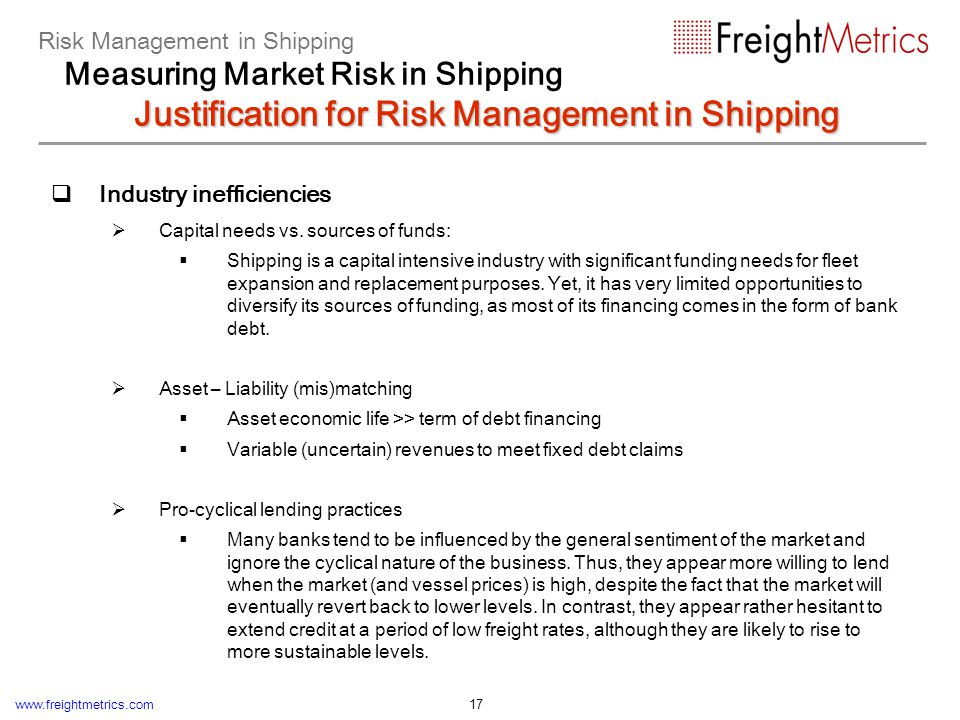 www.freightmetrics.com 17 Industry inefficiencies Capital needs vs. sources of funds: Shipping is a capital intensive industry with significant fundin