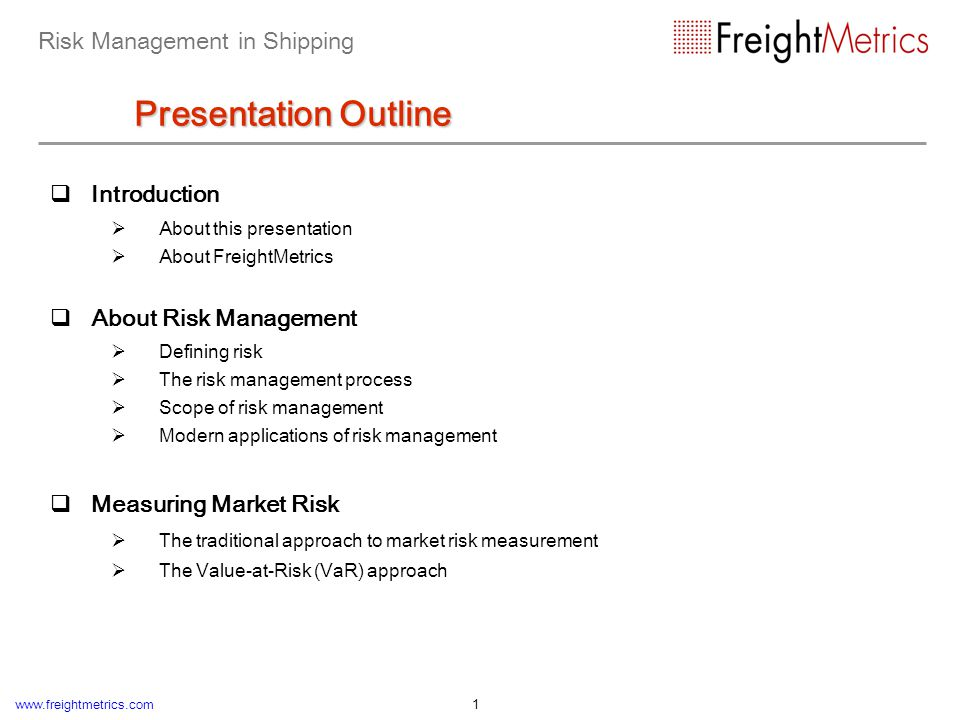 www.freightmetrics.com 2 Measuring Market Risk in Shipping Justification for risk management in shipping Market risk measurement vs.