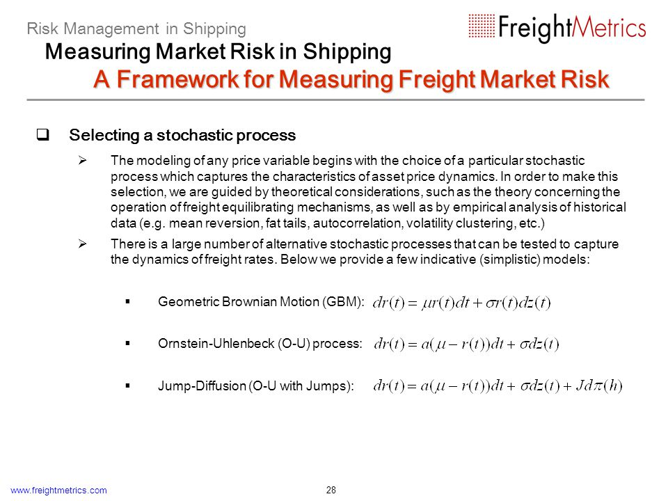www.freightmetrics.com 28 Selecting a stochastic process The modeling of any price variable begins with the choice of a particular stochastic process
