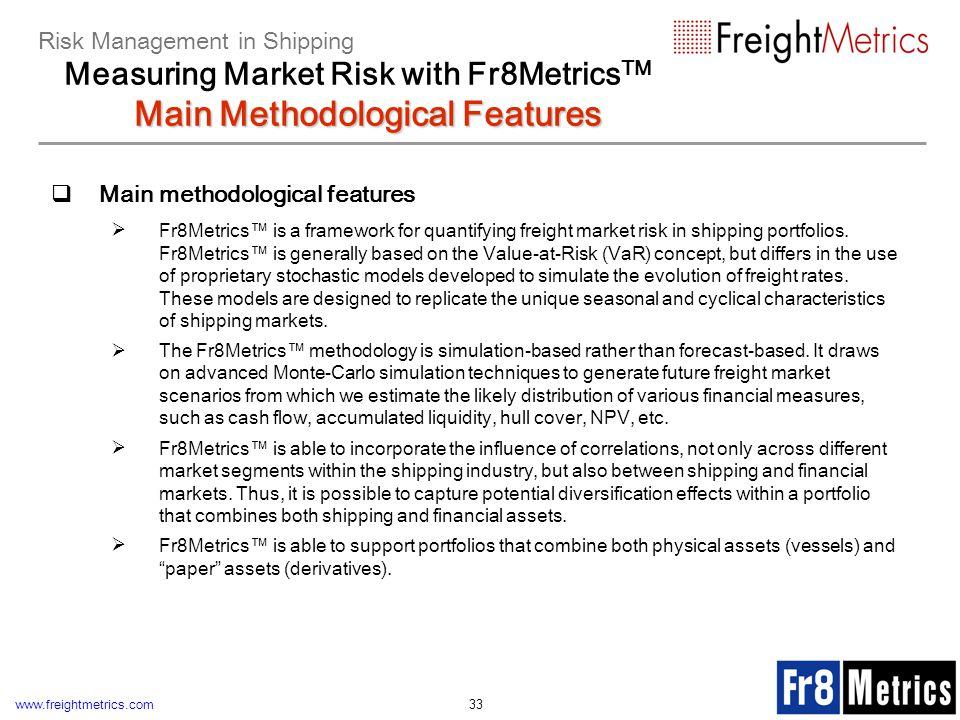 www.freightmetrics.com 33 Main methodological features Fr8Metrics is a framework for quantifying freight market risk in shipping portfolios. Fr8Metric