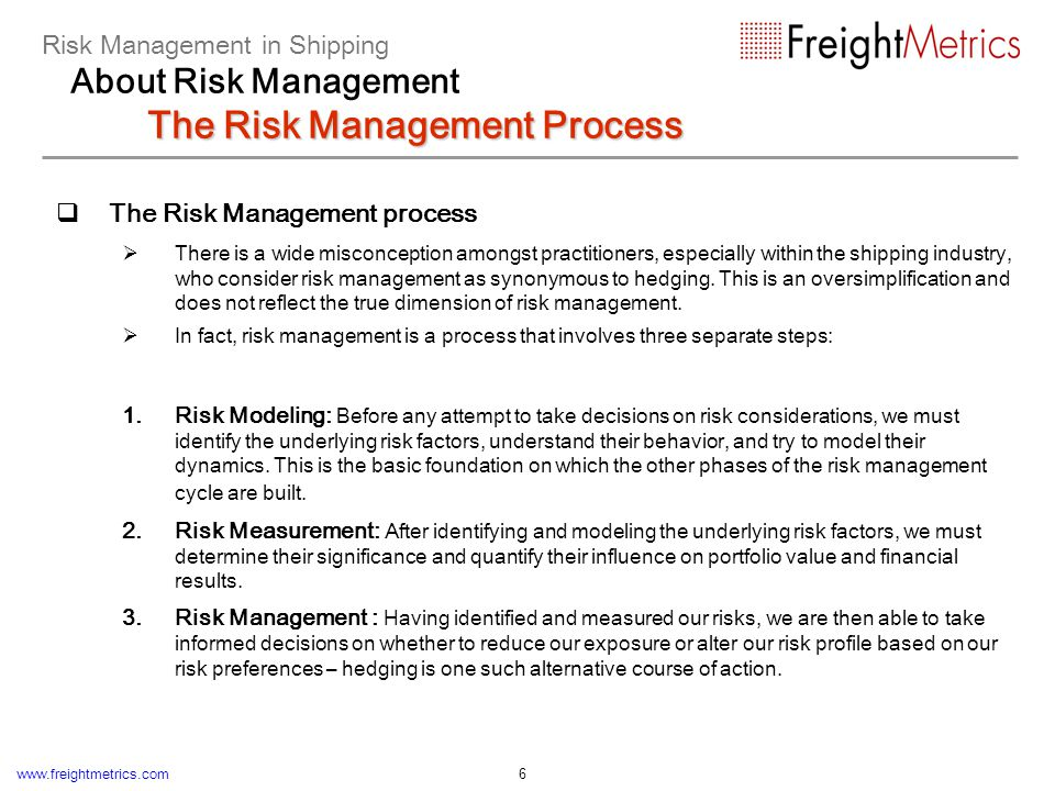 www.freightmetrics.com 6 The Risk Management process There is a wide misconception amongst practitioners, especially within the shipping industry, who