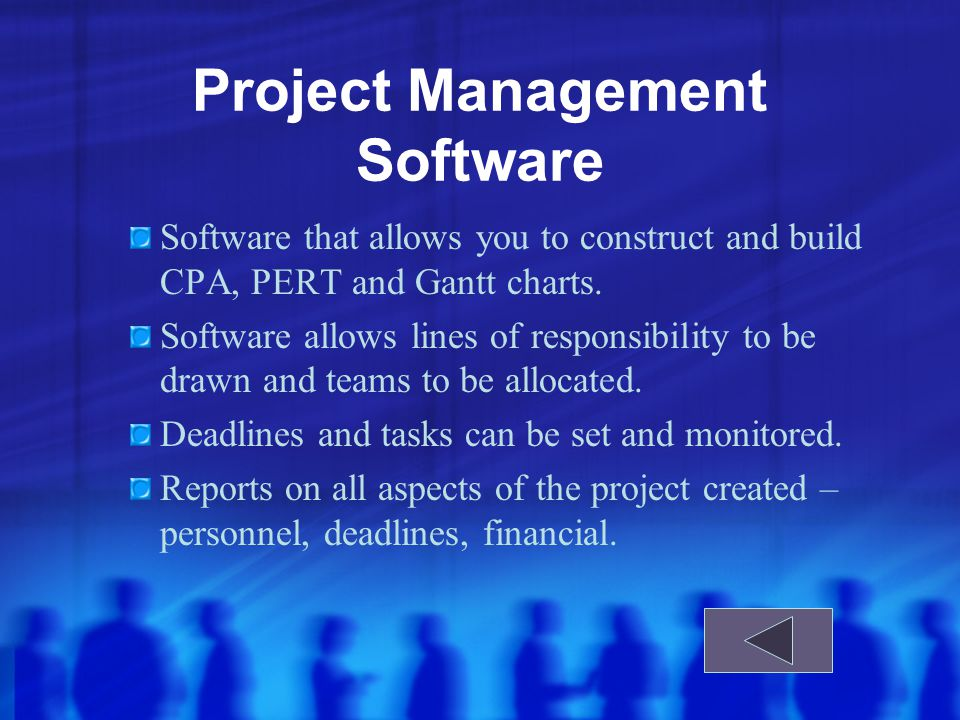 Project Management Software Software that allows you to construct and build CPA, PERT and Gantt charts.
