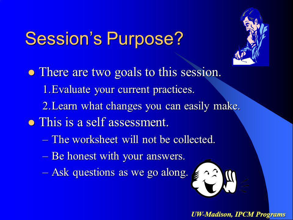 UW-Madison, IPCM Programs Sessions Purpose. There are two goals to this session.