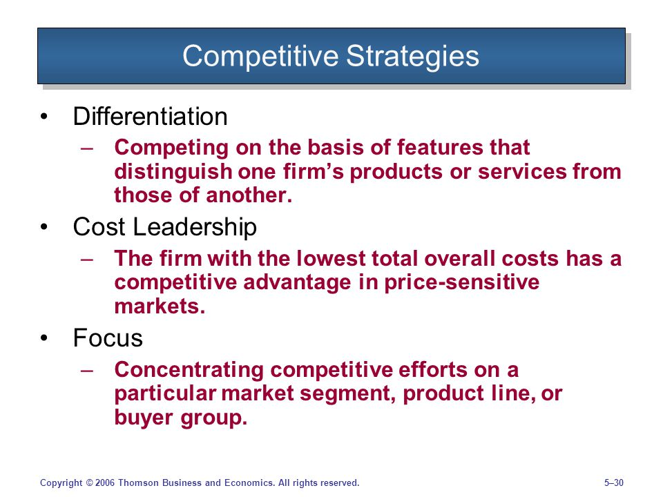 5–30Copyright © 2006 Thomson Business and Economics. All rights reserved. Competitive Strategies Differentiation –Competing on the basis of features t