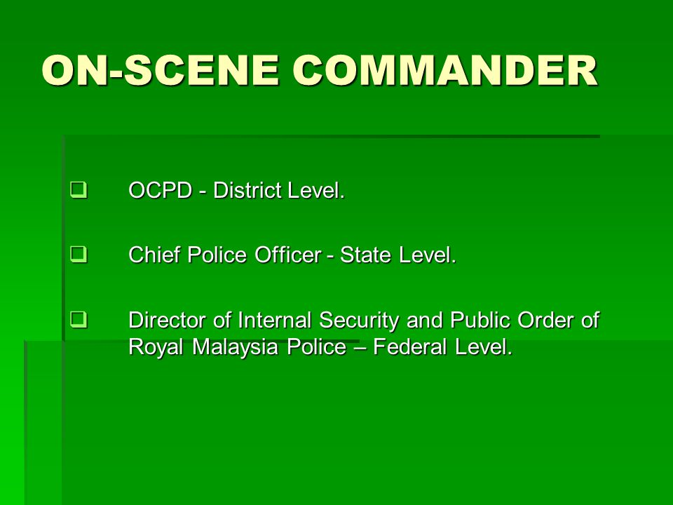 ON-SCENE CONTROL POST (OSCP) Established and headed by the OCPD.