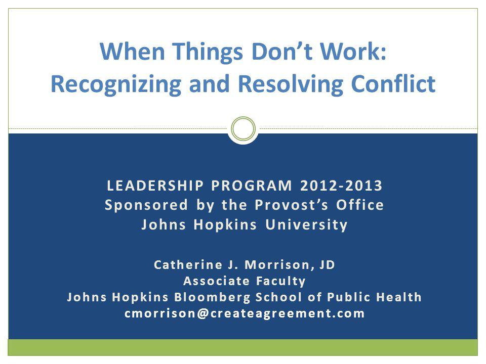 LEADERSHIP PROGRAM 2012-2013 Sponsored by the Provosts Office Johns Hopkins University Catherine J.