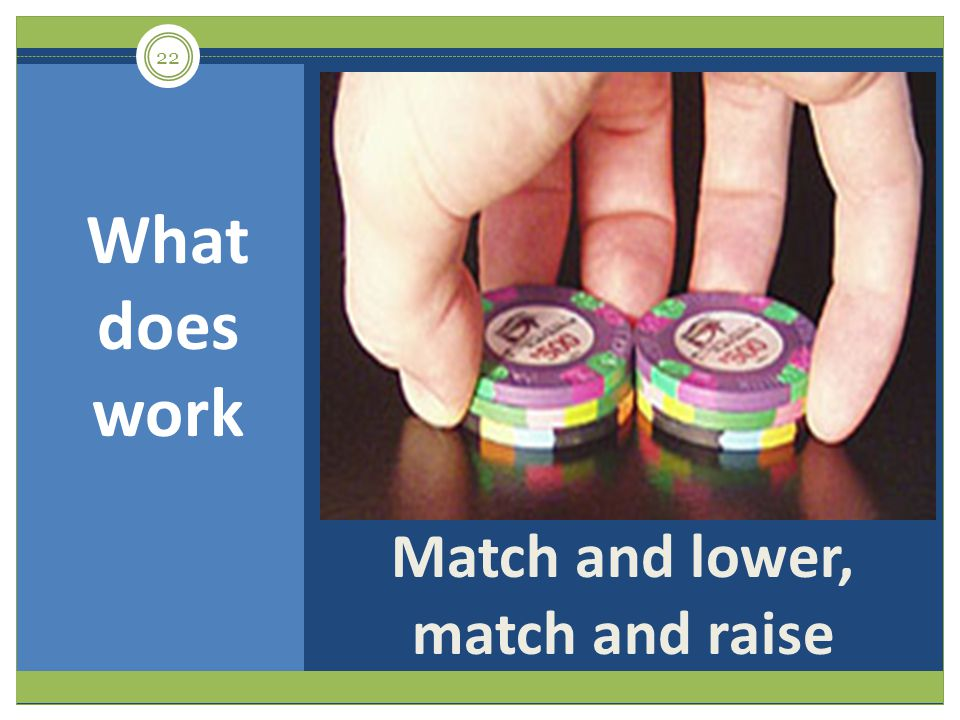 Match and lower, match and raise What does work 22