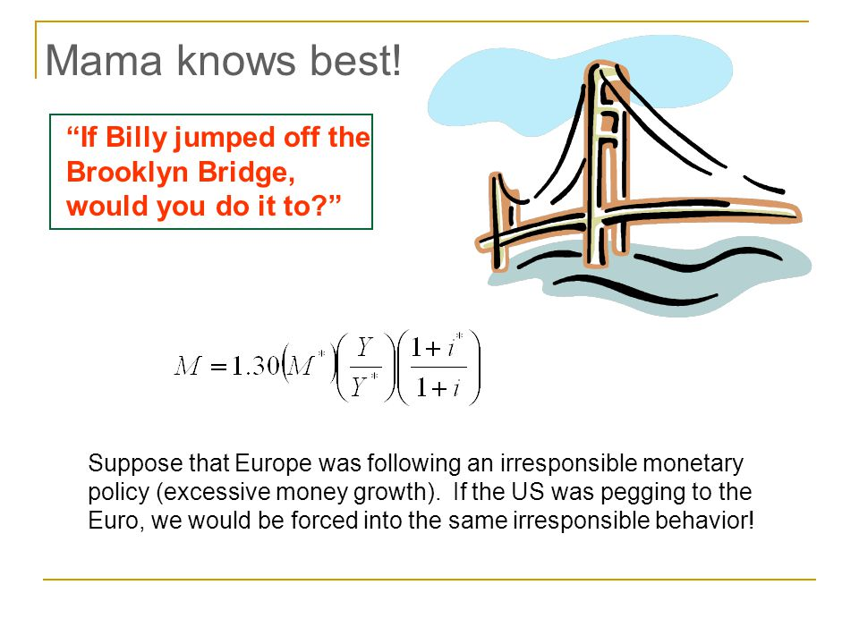 Mama knows best.If Billy jumped off the Brooklyn Bridge, would you do it to.