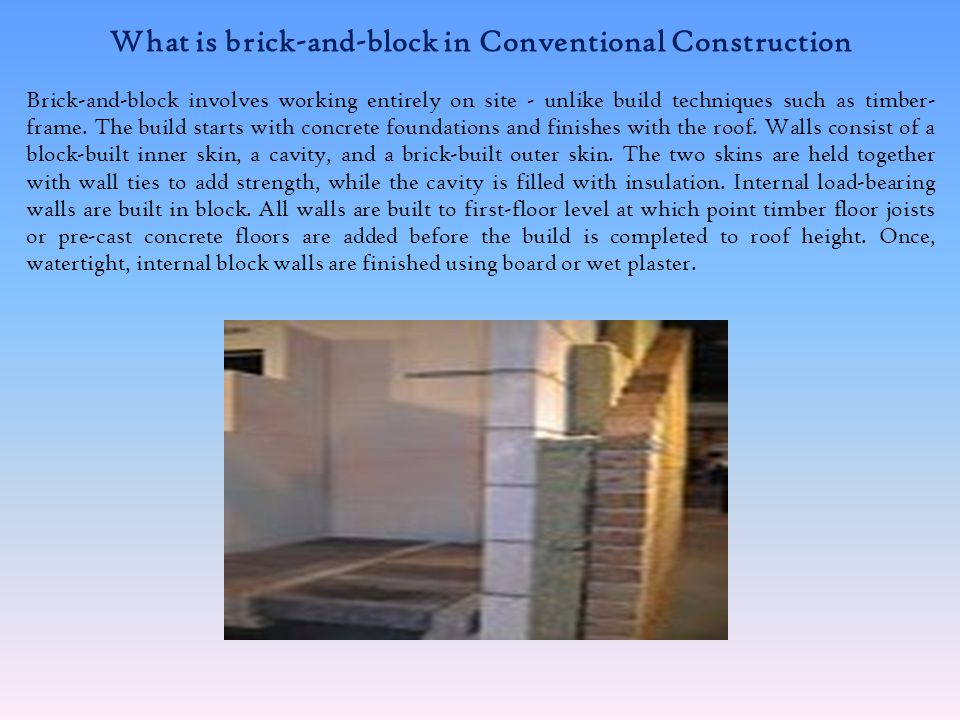 The Conventional Construction Process Contd… Internal floors can be constructed using timber joists, composite timber I beams, or one of the precast concrete systems available.