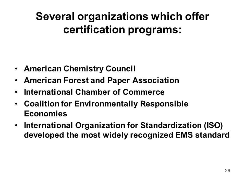 29 Several organizations which offer certification programs: American Chemistry Council American Forest and Paper Association International Chamber of