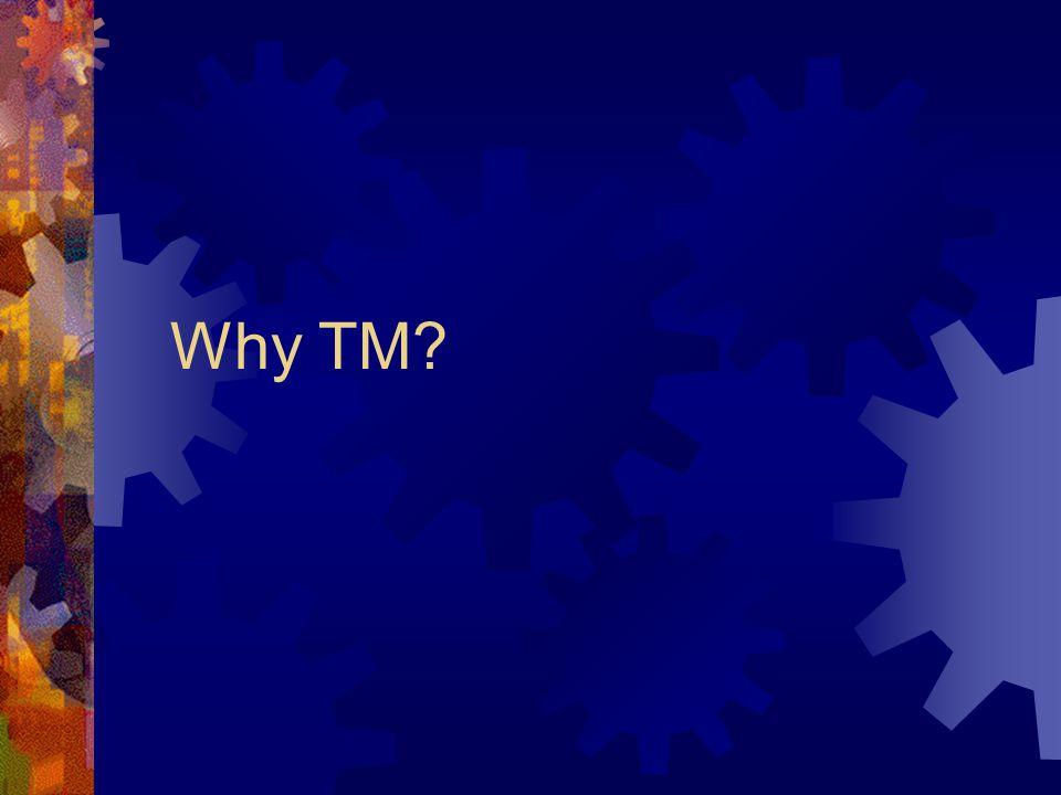 Why TM?