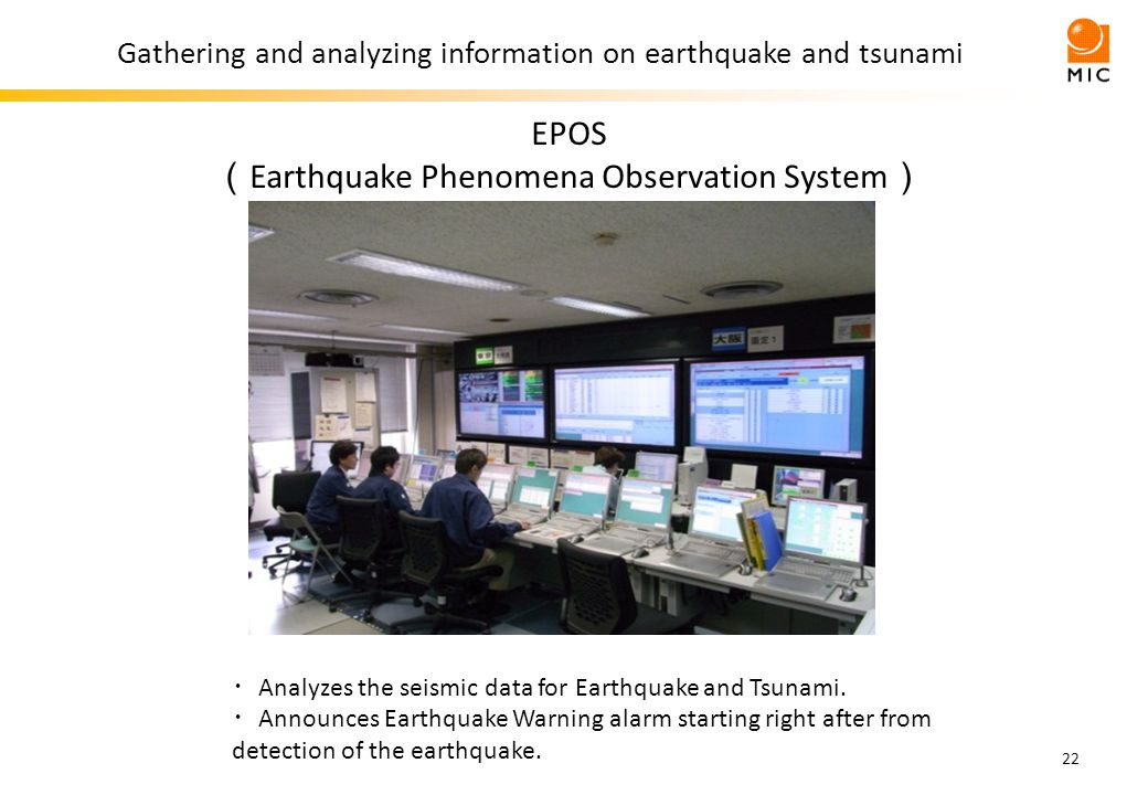 22 Gathering and analyzing information on earthquake and tsunami EPOS Earthquake Phenomena Observation System Analyzes the seismic data for Earthquake and Tsunami.