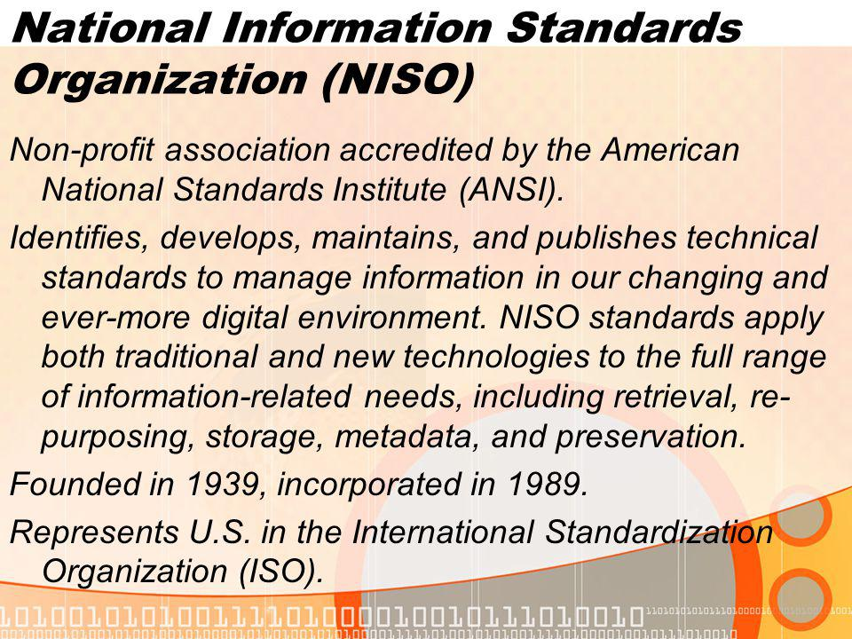 National Information Standards Organization (NISO) Non-profit association accredited by the American National Standards Institute (ANSI).