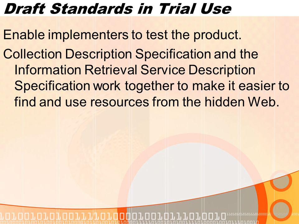 Draft Standards in Trial Use Enable implementers to test the product.