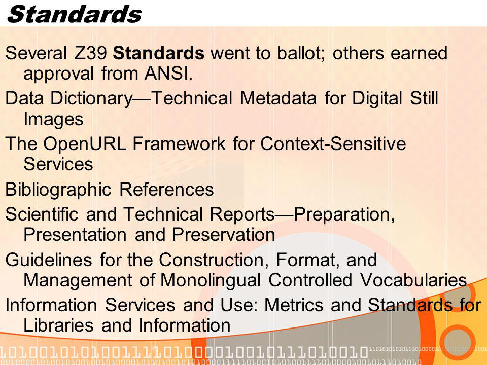 Standards Several Z39 Standards went to ballot; others earned approval from ANSI.