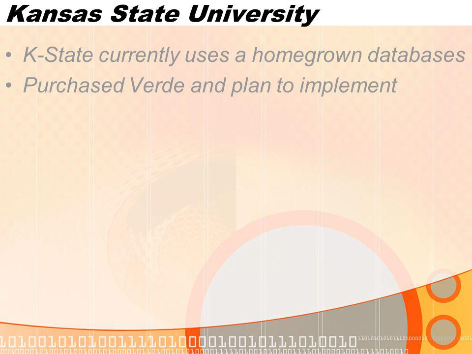 Kansas State University K-State currently uses a homegrown databases Purchased Verde and plan to implement