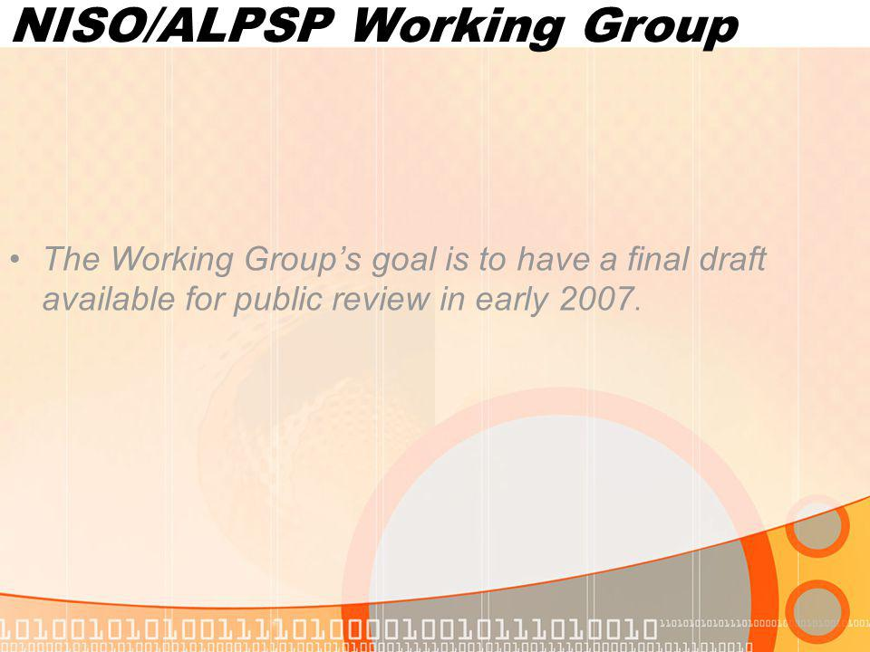 NISO/ALPSP Working Group The Working Groups goal is to have a final draft available for public review in early 2007.