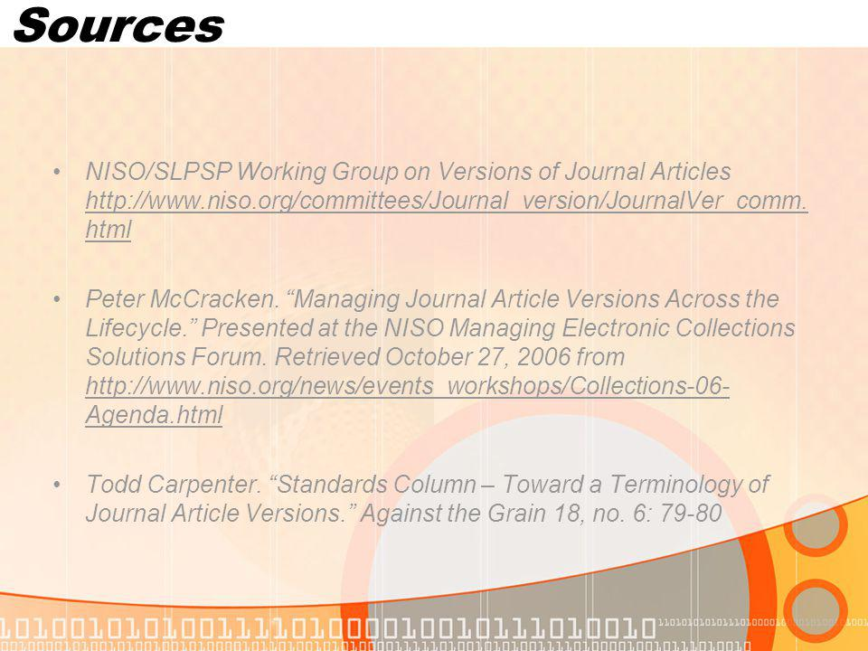 Sources NISO/SLPSP Working Group on Versions of Journal Articles http://www.niso.org/committees/Journal_version/JournalVer_comm.