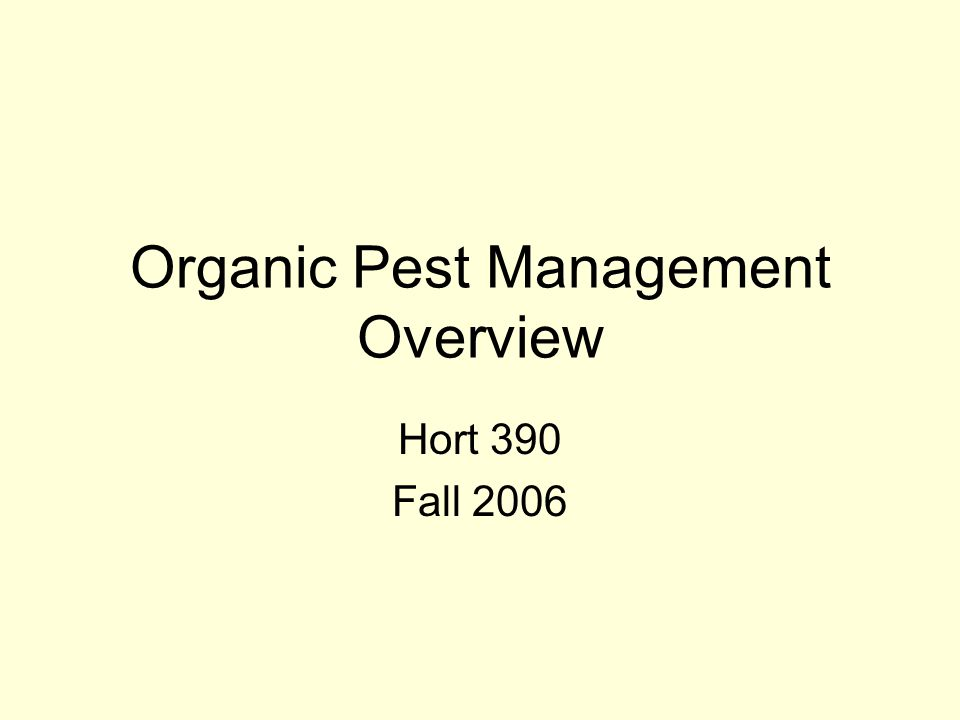 Organic Pest Management Overview Hort 390 Fall 2006