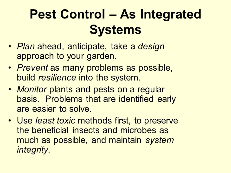 Pest Control – As Integrated Systems Plan ahead, anticipate, take a design approach to your garden.