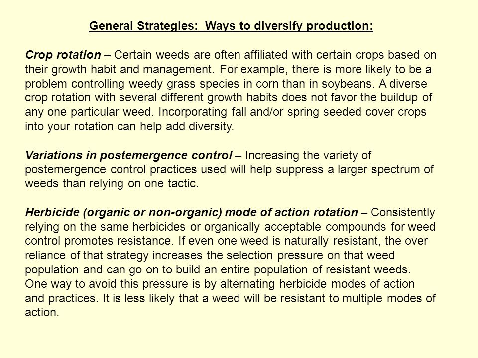 General Strategies: Ways to diversify production: Crop rotation – Certain weeds are often affiliated with certain crops based on their growth habit and management.