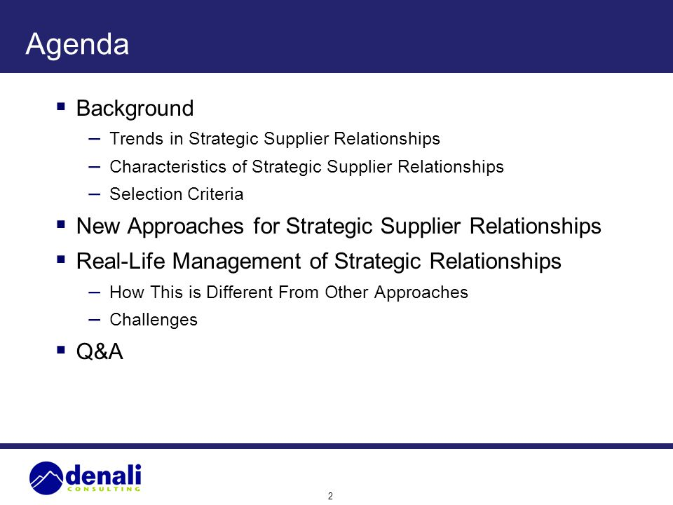 2 Agenda Background – Trends in Strategic Supplier Relationships – Characteristics of Strategic Supplier Relationships – Selection Criteria New Approa