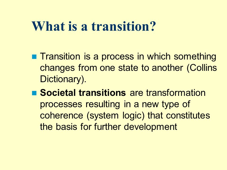 A transition is the result of many changes and not a deterministic process (source: Butter et al., 2002)