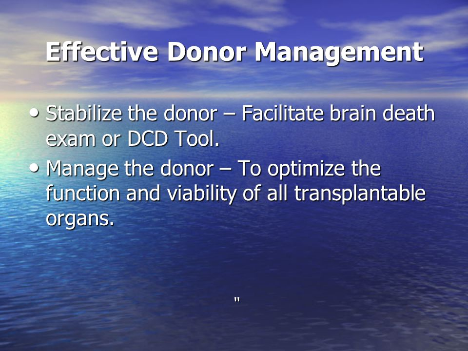 Effective Donor Management Requires clinical expertise, vigilance, flexibility, and the ability to address multiple complex clinical issues simultaneously and effectively.