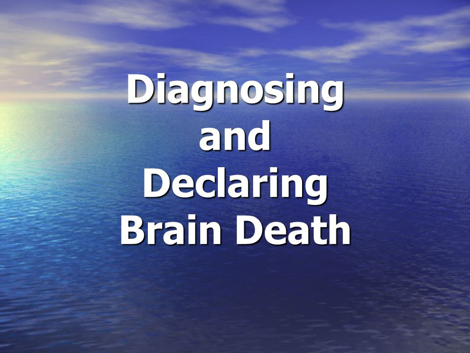 Uniform Determination of Death Act An individual who has sustained either: (1) irreversible cessation of circulatory and respiratory function or (2) irreversible cessation of all functions of the entire brain, including the brain stem, is dead.