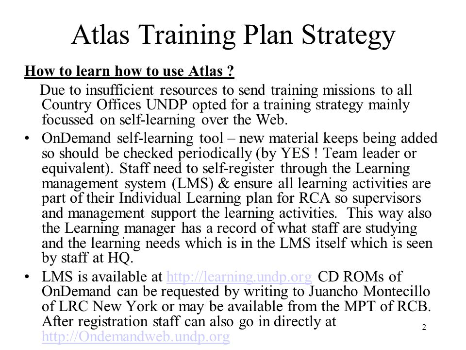 3 Atlas Training Plan Strategy - continued Webinars – on request scheduled training sessions and Q&A over the web can be organised to meet training needs during office time zones.