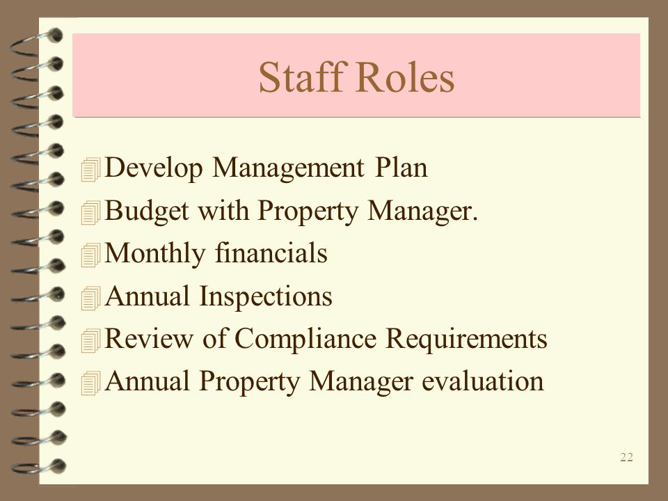 22 Staff Roles 4 Develop Management Plan 4 Budget with Property Manager.