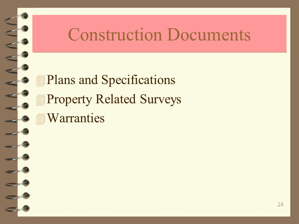26 Construction Documents 4 Plans and Specifications 4 Property Related Surveys 4 Warranties
