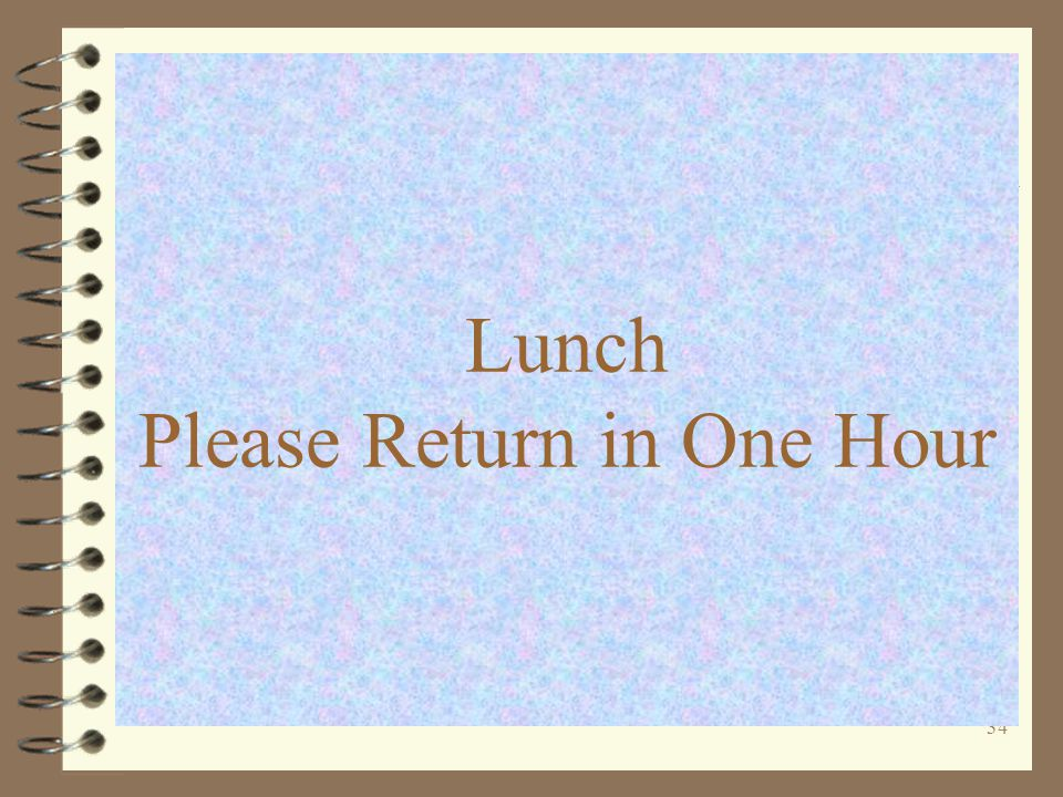 34 Lunch Please Return in One Hour
