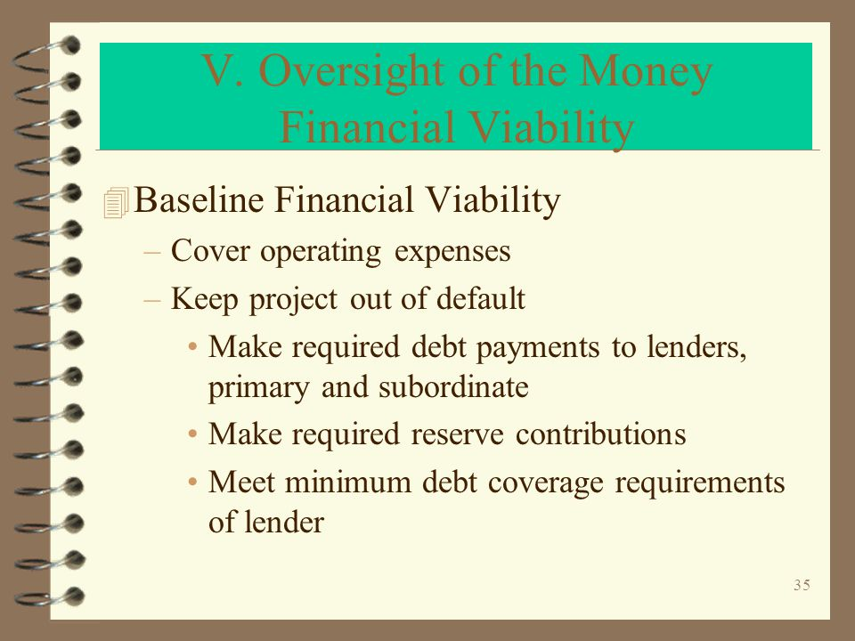 36 Additional Project Financial Goals 4 Deposit additional funds in replacement reserves for long term capital needs 4 Fund asset management costs 4 Cover resident services costs 4 Fund or maintain operating reserves 4 Support for your organization –subsidize other projects –subsidize other lines of business –fund a portion of general operating costs
