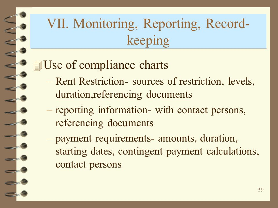 60 Monitoring, Reporting, Record-keeping (cont) 4 Calendar with required reporting forms 4 Files and filing –whats in tenant files –whats in project files –how long to keep files 4 Dont expect uniformity among funder reporting requirements