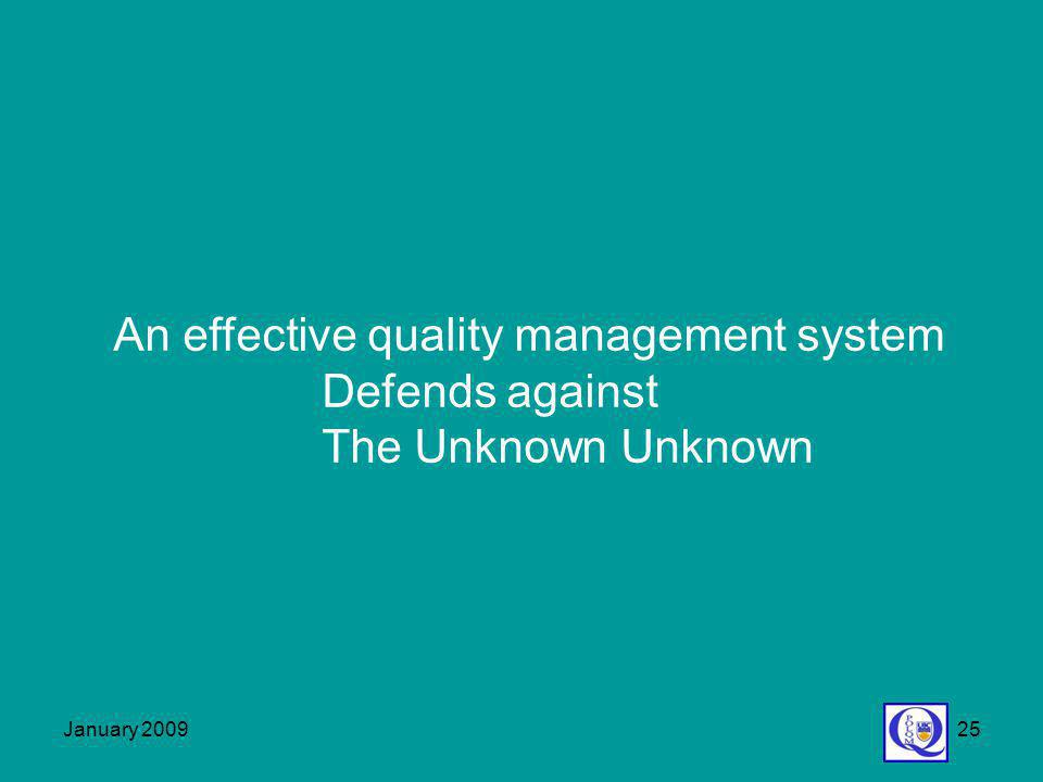 January 200925 An effective quality management system Defends against The Unknown Unknown