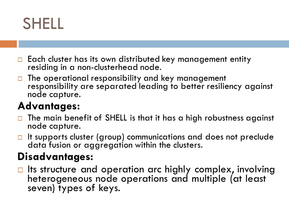 SHELL Each cluster has its own distributed key management entity residing in a non-cluster­head node.