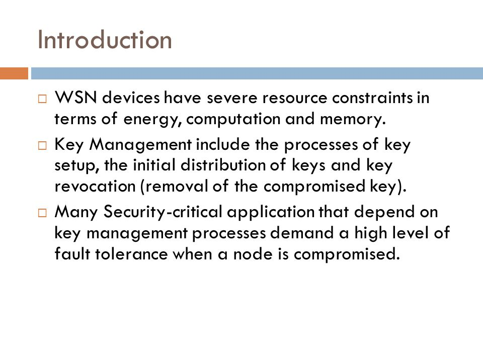 Introduction WSN devices have severe resource constraints in terms of energy, computation and memory.