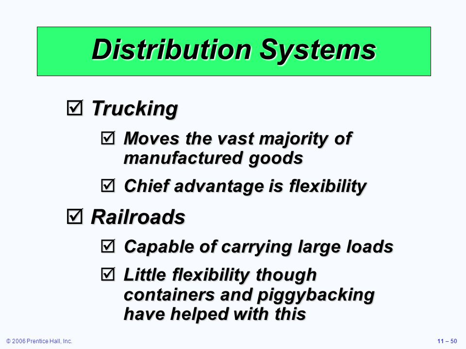 © 2006 Prentice Hall, Inc.11 – 50 Distribution Systems Trucking Trucking Moves the vast majority of manufactured goods Moves the vast majority of manu