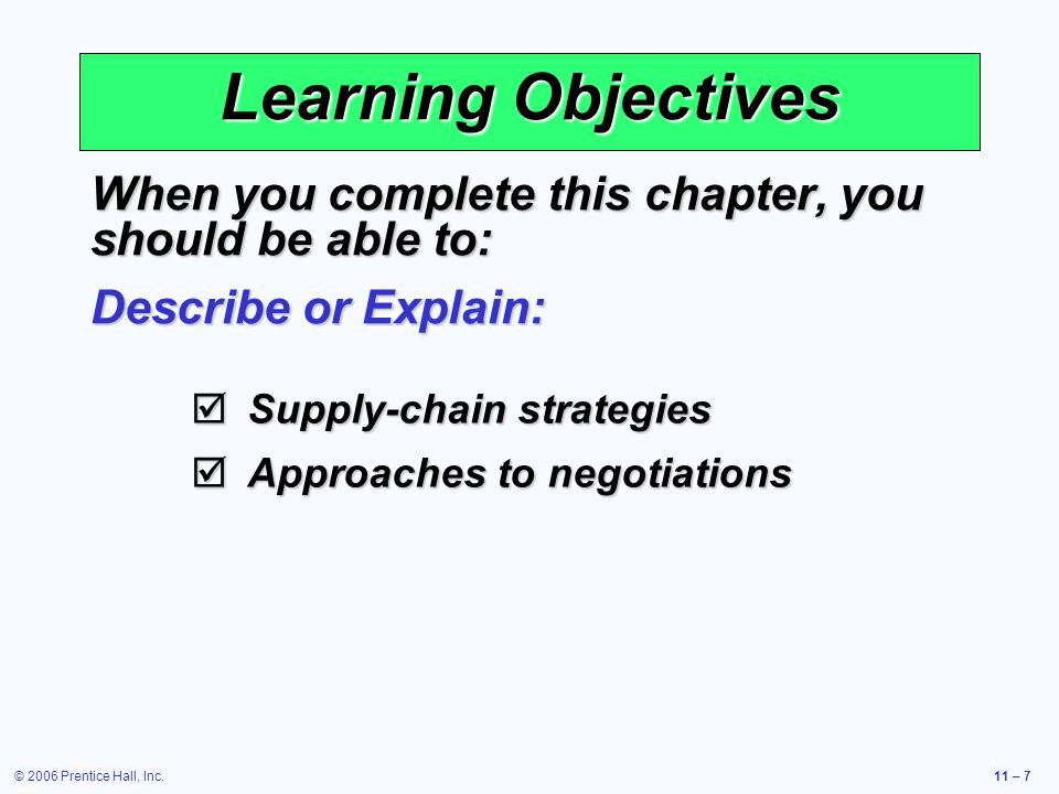 © 2006 Prentice Hall, Inc.11 – 7 Learning Objectives When you complete this chapter, you should be able to: Describe or Explain: Supply-chain strategi
